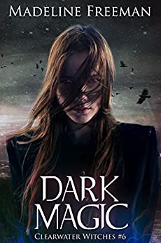 Dark Magic (Clearwater Witches Book 6) by [Freeman, Madeline]