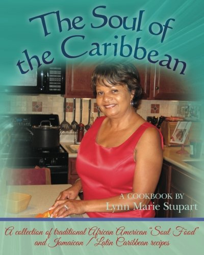 The Soul of the Caribbean: A collection of traditional African American Soul Food and Jamaican / Latin Caribbean recipes