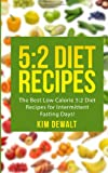 5:2 Diet Recipes: the Best Low Calorie 5:2 Diet Recipes for Intermittent Fasting Days!, Kim Dewalt, 1494985810