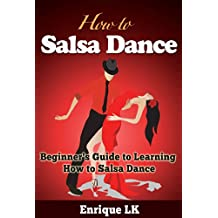 How to Salsa Dance: A Beginner's Guide to Learning How to Salsa Dance