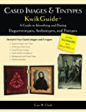 Cased Images & Tintypes KwikGuide: A Guide to Identifying and Dating Daguerreotypes, Ambrotypes, and Tintypes