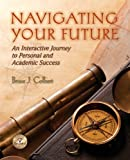 Navigating Your Future : Interactive Journey to Personal and Academic Success Plus NEW MyStudentSuccessLab 2013 Update -- Access Card Package, Colbert, Bruce J., 0321952499