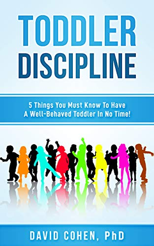 Pdf Parenting Toddler Discipline: 5 Things You Must Know To Have A Well-Behaved Toddler In No Time! (Toddler Discipline Without Shame, Positive Parenting, Self Help)