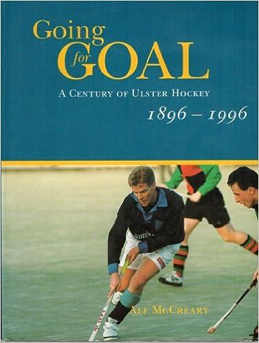 Going for Goal: Century of Ulster Hockey 1896-1996