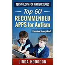 Top 60 Recommended Apps for Autism: Preschool through Adult (Technology for Autism Series Book 1)
