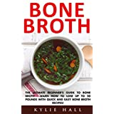 Bone Broth: The Ultimate Beginner's Guide To Bone Broth - Learn How To Lose Up To 20 Pounds With Quick And Easy Bone Broth Recipes! (Diabetes Solution, Low Carb, Fermentation)
