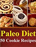 Paleo Diet 50 Cookie Recipes (Paleo Diet Recipes Book 2)