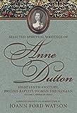 Selected Spiritual Writings of Anne Dutton : Eighteenth-Century, British-Baptist, Woman Theologian: Volume 7: Words of Grace, Watson, Joann Ford, 0881464988