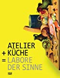 Atelier + Kitchen = Laboratories of the Senses, Sabine Autsch, Friederike Fast, 3775734384