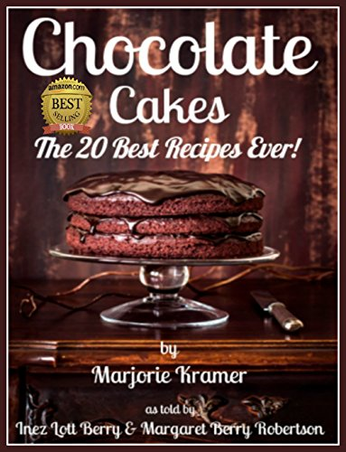 Chocolate Cakes: The 20 Best Recipes Ever! by [Kramer, Marjorie]