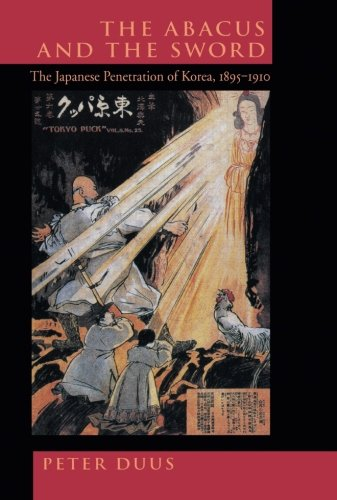 The Abacus and the Sword: The Japanese Penetration of Korea, 1895-1910 (Twentieth Century Japan: The Emergence of a World Power) -