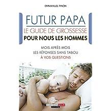 Futur papa, le guide de grossesse pour nous les hommes: Mois après mois, les réponses sans tabou à vos questions (PARENTING)
