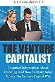 img - for The Venture Capitalist: Essential Information About Investing And How To Make Good Money The Venture Capital Way (Volume 1) book / textbook / text book