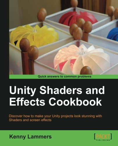 Unity Shaders and Effects Cookbook: Kenny Lammers: 9781849695084