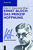 Ernst Bloch: Das Prinzip Hoffnung (Klassiker Auslegen)
