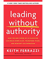 Leading Without Authority: How Every One of Us Can Build Trust, Create Candor, Energize Our Teams, and Make a Difference: How the New Power of ... Transform Teams, and Reinvent Collaboration
