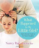 What Happened to My Little Girl?: Dad's Ultimate Guide to His Tween Daughter