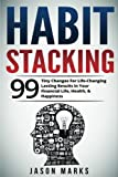 img - for Habit Stacking: 99 Tiny Changes For Life-Changing Lasting Results in Your Financial Life, Health, & Happiness (Small Habits & High Performance Habits Series) (Volume 3) book / textbook / text book