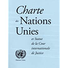 Charte des Nations Unies et Statut de la Cour internationale de Justice (French Edition)