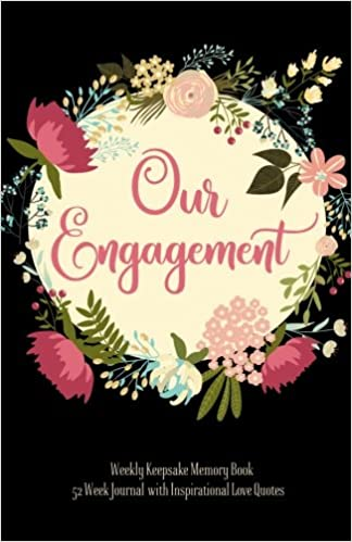 Our Engagement Weekly Keepsake Memory Book 52 Week Journal: With One Year  Of Inspirational Love Quotes, Colorful Floral Bouquets Engagement Gift For .