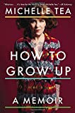 img - for How to Grow Up: A Memoir book / textbook / text book