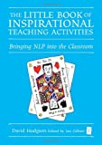 The Little Book of Inspirational Teaching Activities: Bringing NLP into the Classroom (The Independent Thinking Series)