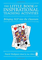 The Little Book of Inspirational Teaching Activities (Independent Thinking Series): Bringing NLP into the Classroom