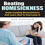 Beating Homesickness: Understanding Homesickness And Learn How To Overcome It | Amy Harfield
