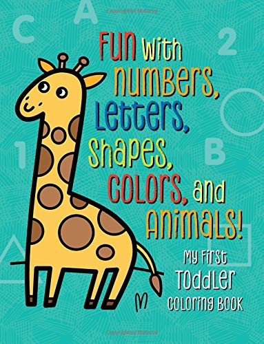 My First Toddler Coloring Book: Fun with Numbers, Letters, S