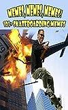 Memes, Memes, Memes! 101+ Skateboarding Memes
