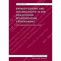 Entnazifizierung und Personalpolitik in der sowjetischen Besatzungszone Köthen/Anhalt: Eine Vergleichsstudie (1945-1948)