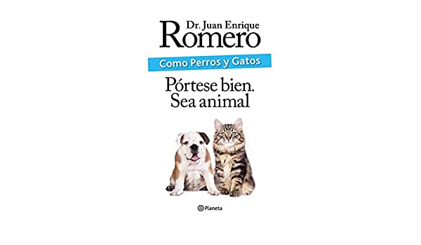 Amazon.com: Como perros y gatos (Spanish Edition) eBook: Dr. Juan Enrique Romero: Kindle Store