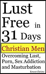 Christian Men: Issues WIth Lust, Porn, Sex Addiction and Masturbation (Christian Man Overcoming Addictions Book 1) (English Edition)