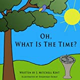 Oh, What Is the Time?, Mitch Kent, 0615887449