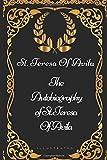 The Autobiography of St. Teresa Of Avila: By St. Teresa Of Avila - Illustrated