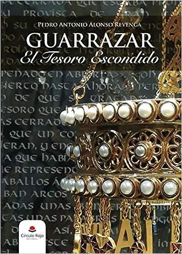 Guarrazar. El tesoro escondido (Spanish Edition): Pedro Antonio Alonso: 9788491603269: Amazon.com: Books