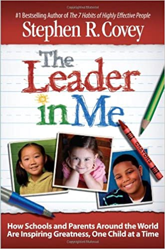 Ebook The Leader In Me How Schools And Parents Around The World Are Inspiring Greatness One Child At A Time By Stephen R Covey