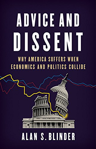 Advice and Dissent: Why America Suffers When Economics and Politics Collide cover