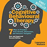 Cognitive Behavioural Therapy: 7 Ways to Freedom from Anxiety, Depression, and Intrusive Thoughts  | Lawrence Wallace