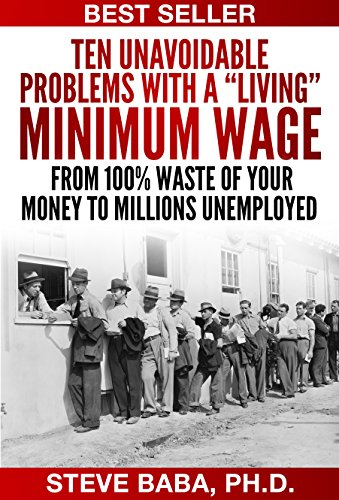 """Ten Unavoidable Problems with a """"Living"""" Minimum Wage from 100% Waste of Your Money to Millions Unemployed"""