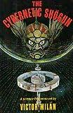 The Cybernetic Shogun, Victor Milan, 1557100039