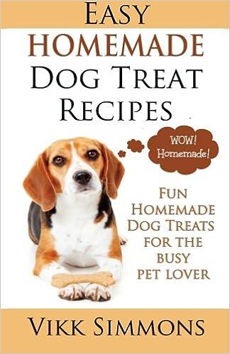 Easy Homemade Dog Treat Recipes: Fun Homemade Dog Treats for the Busy Pet Lover (Dog Care and Training) (Volume 2): Vikk Simmons: 9781941303146: Amazon.com: ...