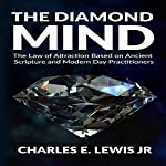 The Diamond Mind: The Law of Attraction Based on Ancient Scripture and Modern Day Practitioners | Charles Lewis