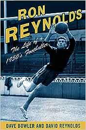 Ron Reynolds: The Life of a 1950s Journeyman Footballer ...