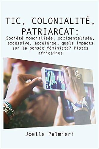 eBooks gratuitement Tic, Colonialite, Patriarcat: Societe Mondialisee, Occidentalisee, Excessive, Acceleree... Quels Impacts Sur La Pensee Féministe? Pistes Africaines PDF