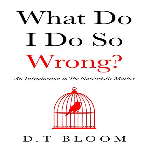 Pdf Parenting What Do I Do So Wrong?: An Introduction to the Narcissistic Mother