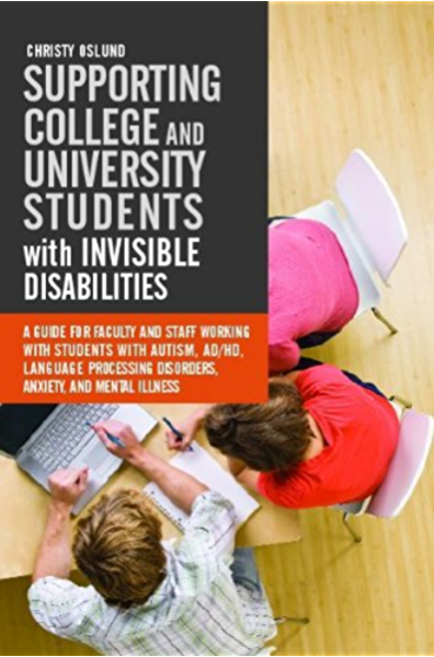 Supporting College And University Students With Invisible Disabilities A Guide For Faculty And Staff Working With Students With Autism Ad Hd Language Disorders Anxiety And Mental Illness Kindle Edition By Oslund