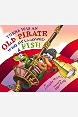 There Was an Old Pirate Who Swallowed a Fish Kindle Edition