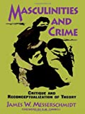Masculinities and Crime, James W. Messerschmidt, 0847678695