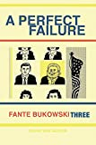 Fante Bukowski Three: A Perfect Failure (Vol. 3)